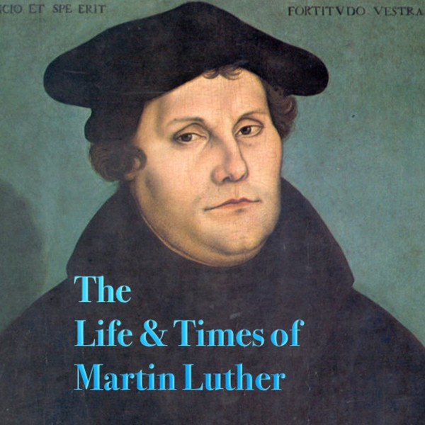 Image result for the life and times of martin luther podcast